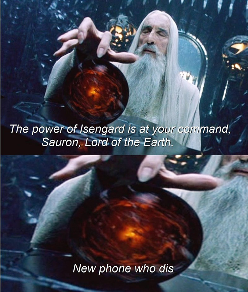 Beard - The power of Isengard is at your command, Sauron, Lord of the Earth. New phone who dis