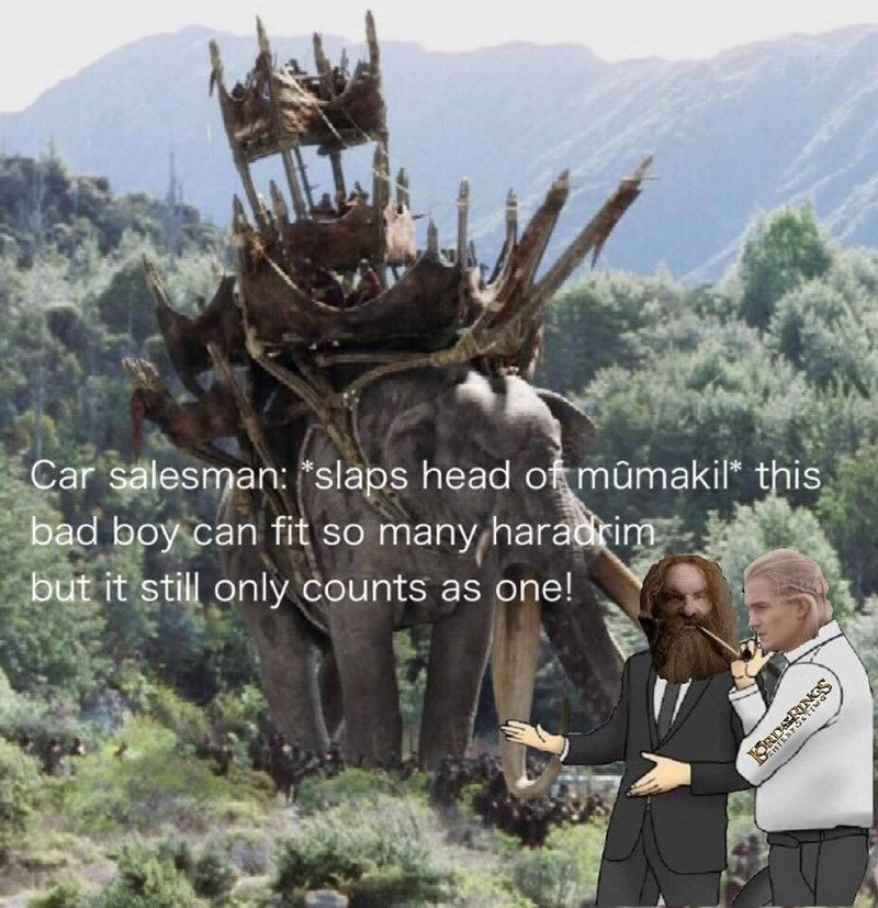 """Sky - Car salesman: """"slaps head of mûmakil* this, bad boy can fit so many haradrim but it still only counts as one! KRDRINGS"""