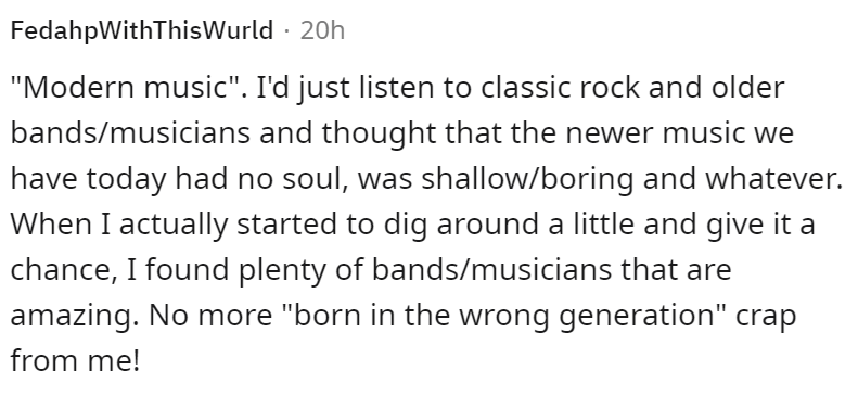"""Font - FedahpWithThisWurld · 20h """"Modern music"""". I'd just listen to classic rock and older bands/musicians and thought that the newer music we have today had no soul, was shallow/boring and whatever. When I actually started to dig around a little and give it a chance, I found plenty of bands/musicians that are amazing. No more """"born in the wrong generation"""" crap from me!"""
