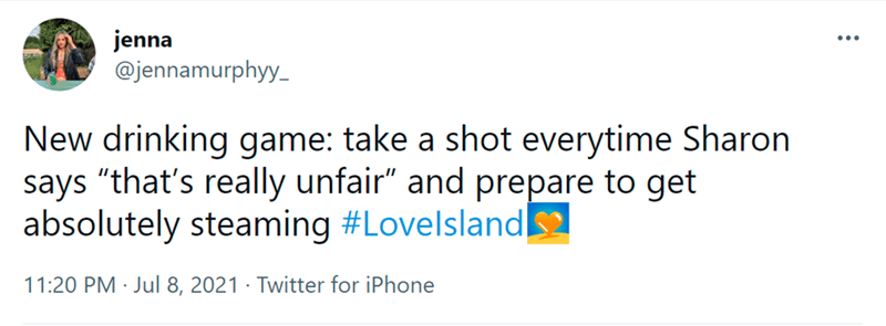 """Font - jenna @jennamurphyy_ New drinking game: take a shot everytime Sharon says """"that's really unfair"""" and prepare to get absolutely steaming #Lovelsland 11:20 PM · Jul 8, 2021 · Twitter for iPhone"""