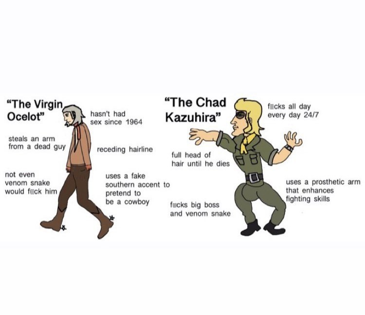 """Musical instrument - """"The Chad """"The Virgin Ocelot"""" fucks all day every day 24/7 hasn't had Kazuhira"""" sex since 1964 steals an arm from a dead guy receding hairline full head of hair until he dies uses a fake southern accent to pretend to be a cowboy not even uses a prosthetic arm that enhances fighting skills venom snake would fiick him fucks big boss and venom snake"""
