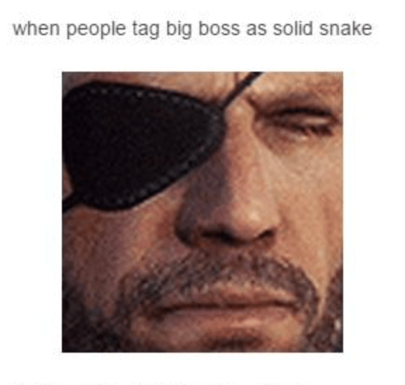 Forehead - when people tag big boss as solid snake