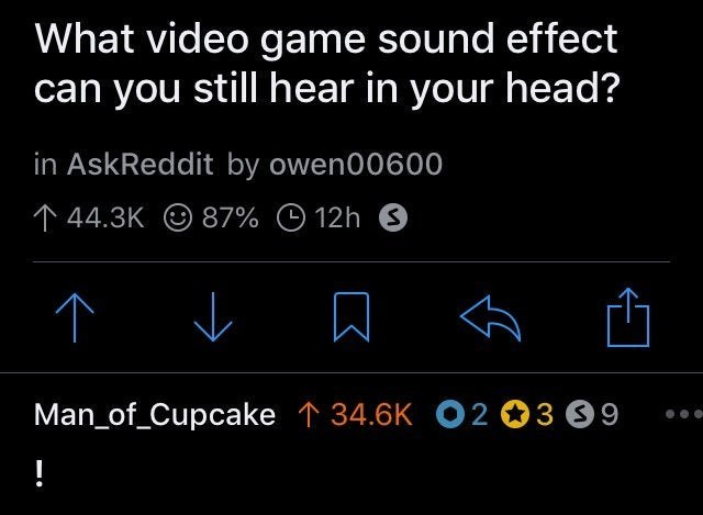 Font - What video game sound effect can you still hear in your head? in AskReddit by owen00600 ↑ 44.3K O 87% O 12h Man_of_Cupcake ↑ 34.6K O2 03 09 !