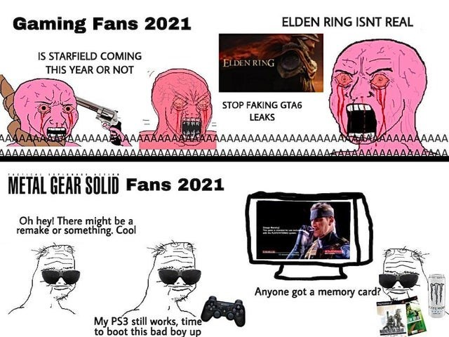 Head - Gaming Fans 2021 ELDEN RING ISNT REAL IS STARFIELD COMING ELDEN RING THIS YEAR OR NOT STOP FAKING GTA6 LEAKS AAAAAAAAAAAAAAAAAÁAAAAAAA AAAAAAAAAAAAAAAMAAAAAAAAAA AAAAA METAL GEAR SOLID Fans 2021 Oh hey! There might be a remaké or something. Cool Anyone got a memory card? My PS3 still works, time to boot this bad boy up