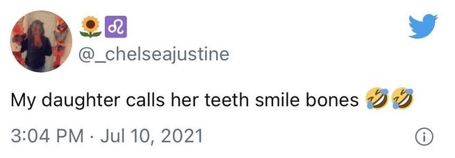 Rectangle - @_chelseajustine My daughter calls her teeth smile bones 3:04 PM · Jul 10, 2021