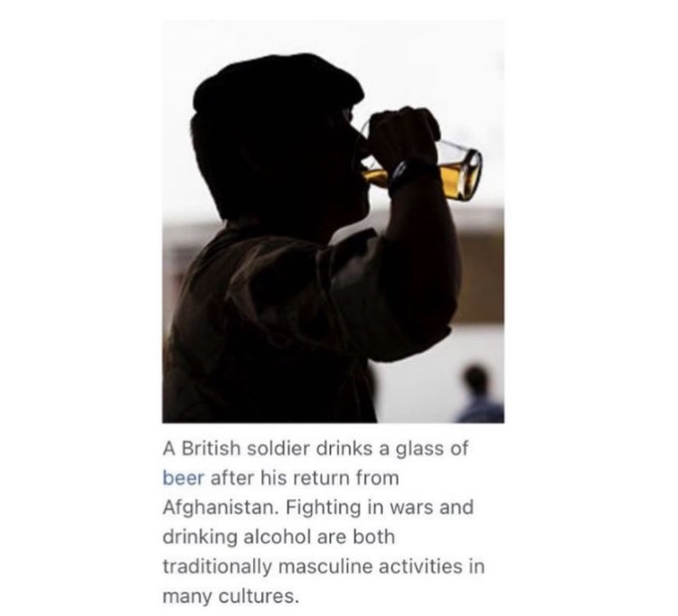 Shirt - A British soldier drinks a glass of beer after his return from Afghanistan. Fighting in wars and drinking alcohol are both traditionally masculine activities in many cultures.