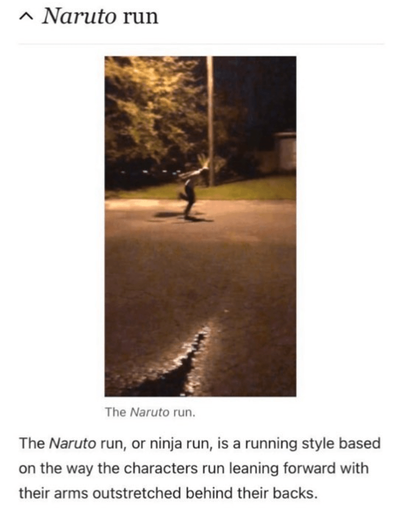 Plant - ^ Naruto run The Naruto run. The Naruto run, or ninja run, is a running style based on the way the characters run leaning forward with their arms outstretched behind their backs.