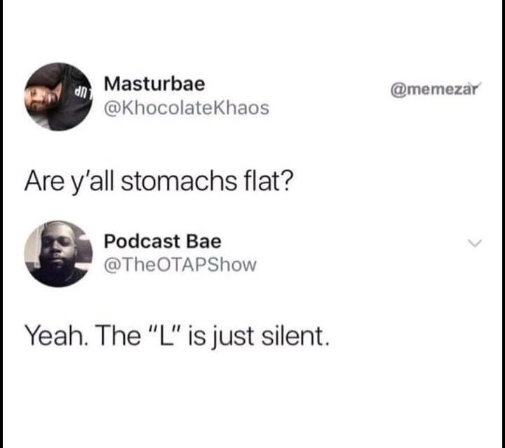 """Font - Masturbae @memezar UP @KhocolateKhaos Are y'all stomachs flat? Podcast Bae @TheOTAPShow Yeah. The """"L"""" is just silent."""