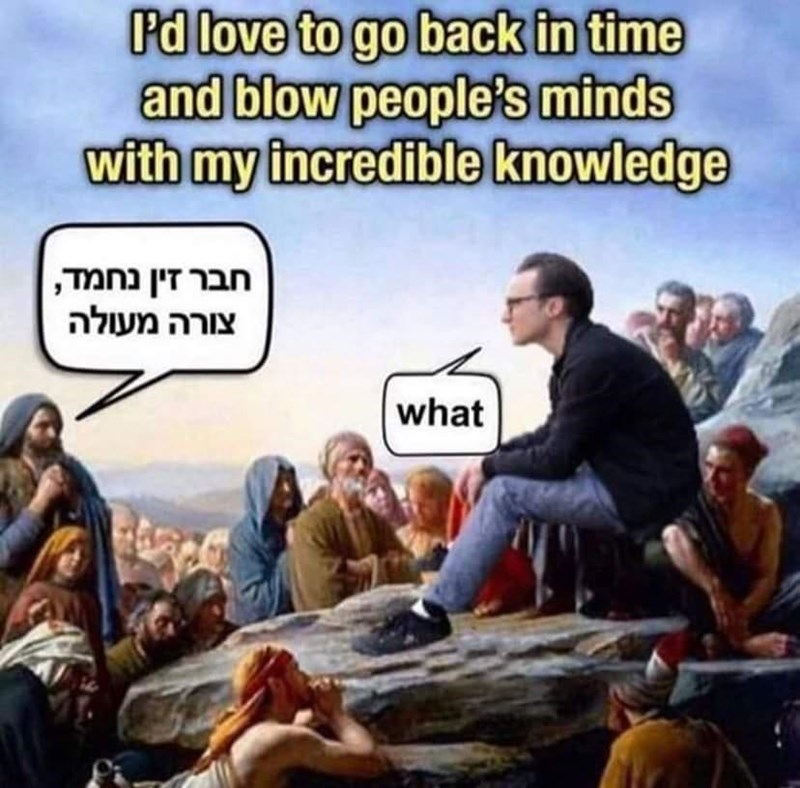 Hand - Pd love to go back in time and blow people's minds with my incredible knowledge חבר זין נחמT צורה מעולה what fi.