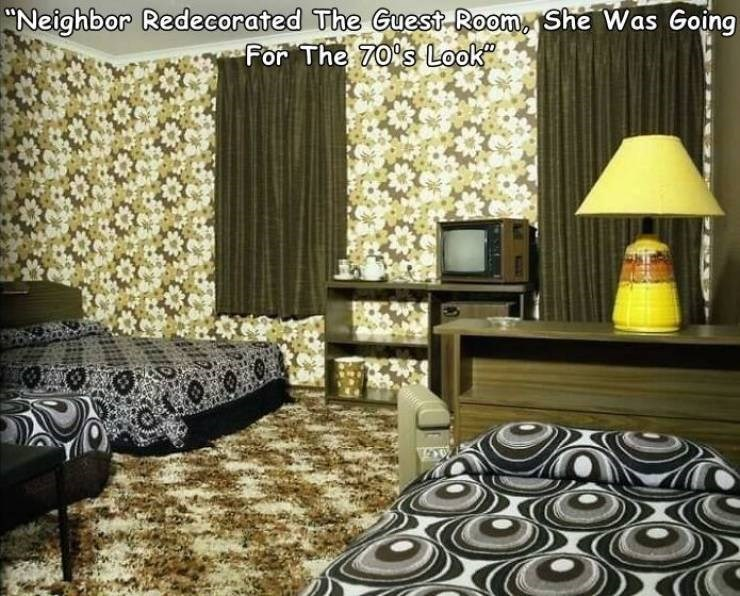 """Property - """"Neighbor Redecorated The Guest Room, She Was Going For The 70's Look"""