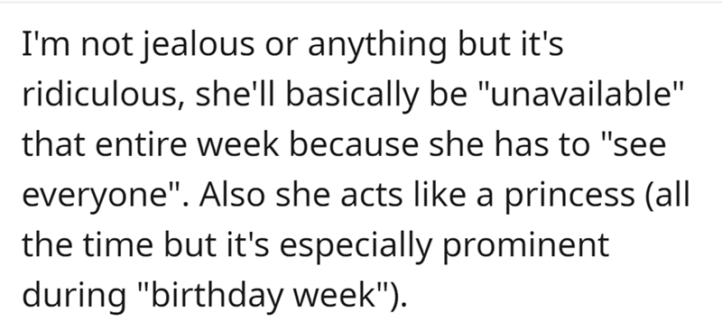 """Font - I'm not jealous or anything but it's ridiculous, she'll basically be """"unavailable"""" that entire week because she has to """"see everyone"""". Also she acts like a princess (all the time but it's especially prominent during """"birthday week"""")."""