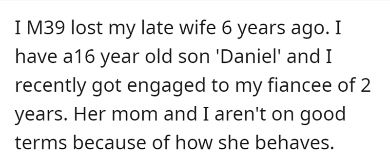Font - I M39 lost my late wife 6 years ago. I have a16 year old son 'Daniel' and I recently got engaged to my fiancee of 2 years. Her mom and I aren't on good terms because of how she behaves.