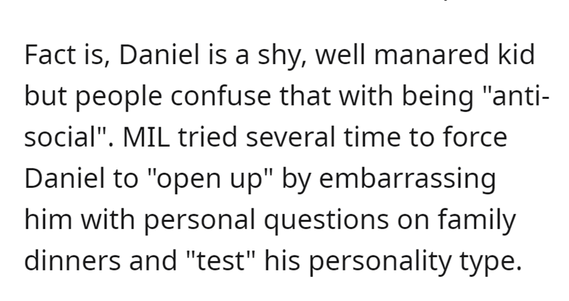 """Font - Fact is, Daniel is a shy, well manared kid but people confuse that with being """"anti- social"""". MIL tried several time to force Daniel to """"open up"""" by embarrassing him with personal questions on family dinners and """"test"""" his personality type."""