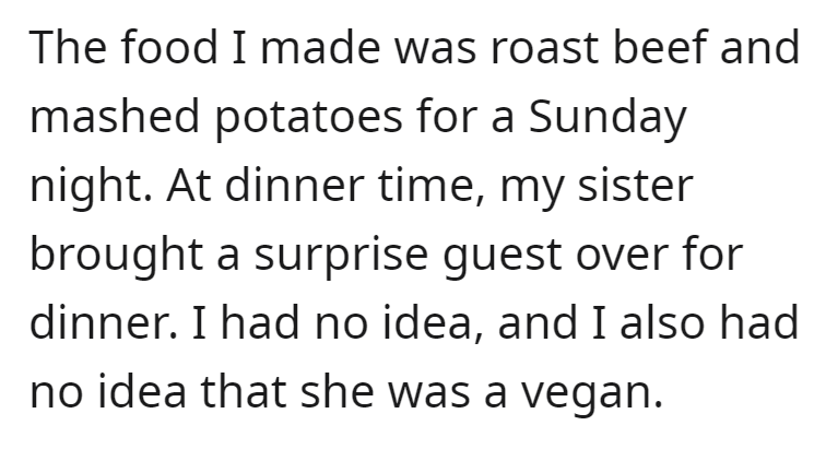 Font - The food I made was roast beef and mashed potatoes for a Sunday night. At dinner time, my sister brought a surprise guest over for dinner. I had no idea, and I also had no idea that she was a vegan.