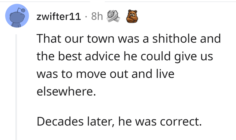 Font - zwifter11 · 8h 9 A That our town was a shithole and the best advice he could give us was to move out and live elsewhere. Decades later, he was correct.