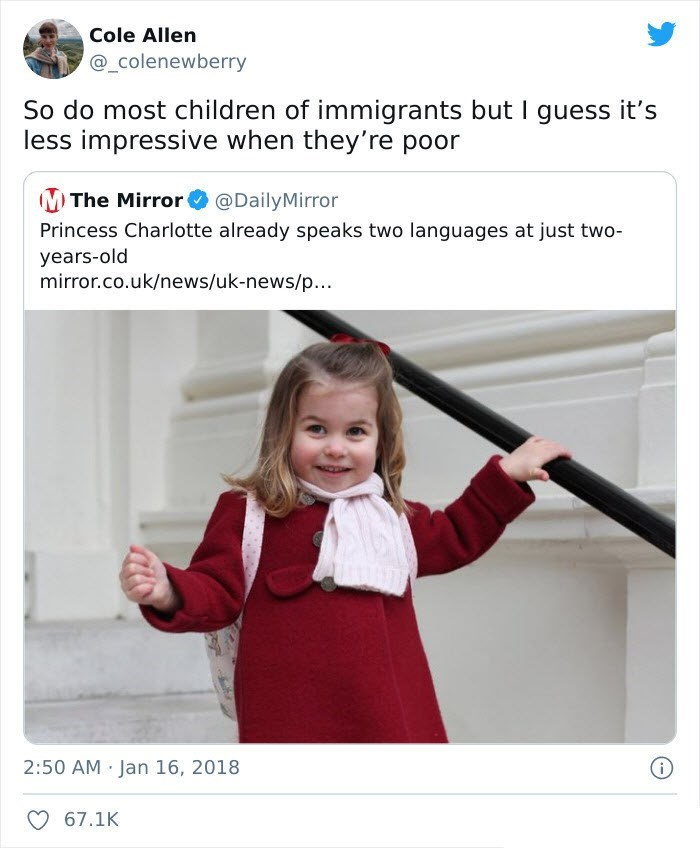 Smile - Cole Allen @_colenewberry So do most children of immigrants but I guess it's less impressive when they're poor The Mirror Princess Charlotte already speaks two languages at just two- years-old mirror.co.uk/news/uk-news/p... @DailyMirror 2:50 AM Jan 16, 2018 67.1K
