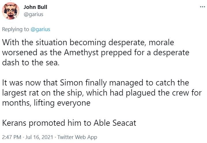 Font - John Bull ... @garius Replying to @garius With the situation becoming desperate, morale worsened as the Amethyst prepped for a desperate dash to the sea. It was now that Simon finally managed to catch the largest rat on the ship, which had plagued the crew for months, lifting everyone Kerans promoted him to Able Seacat 2:47 PM Jul 16, 2021 · Twitter Web App