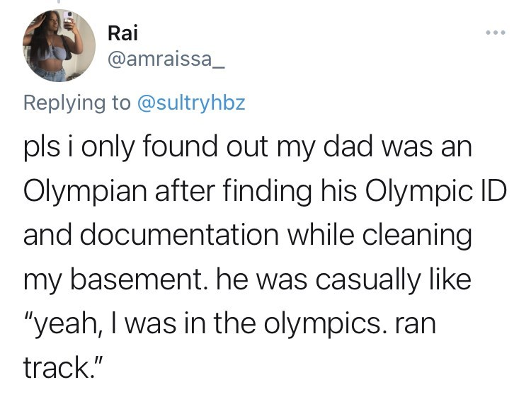 """funny tweets, twitter, parents, parenting tweets, dads, wtf, family, family secrets - Font - Rai ... @amraissa_ Replying to @sultryhbz pls i only found out my dad was an Olympian after finding his Olympic ID and documentation while cleaning my basement. he was casually like """"yeah, I was in the olympics. ran track."""""""