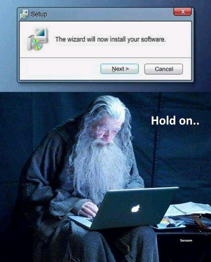 Computer - Setup The wizard will now install your software. Next > Cancel Hold on.. Sarcasm