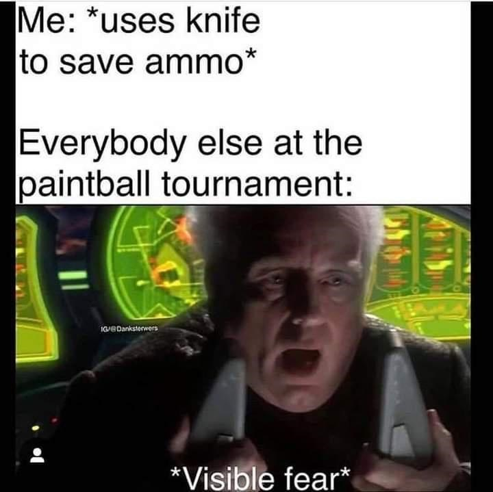 Organism - Me: *uses knife to save ammo* Everybody else at the paintball tournament: IG/EDanksterwers *Visible fear*