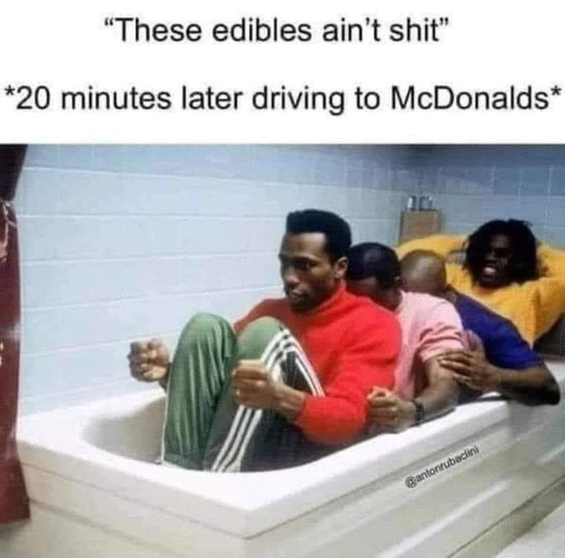 """Happy - """"These edibles ain't shit"""" *20 minutes later driving to McDonalds* @antonrubaclini"""