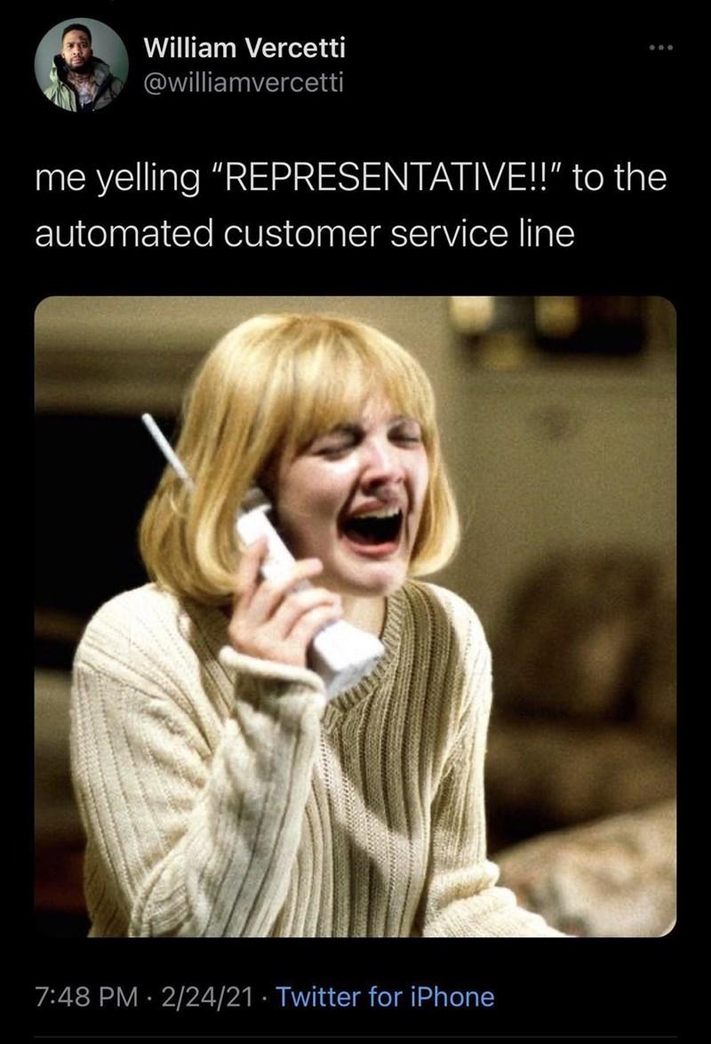 "Smile - William Vercetti @williamvercetti me yelling ""REPRESENTATIVE!!"" to the automated customer service line 7:48 PM · 2/24/21 · Twitter for iPhone"