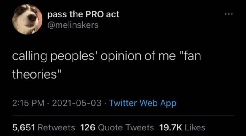 """Organism - pass the PRO act @melinskers calling peoples' opinion of me """"fan theories"""" 2:15 PM · 2021-05-03 · Twitter Web App 5,651 Retweets 126 Quote Tweets 19.7K Likes"""