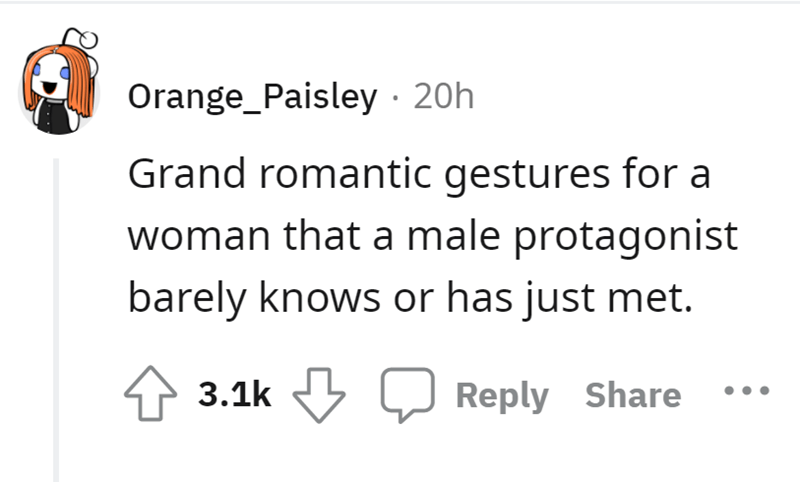 Rectangle - Orange_Paisley · 20h Grand romantic gestures for a woman that a male protagonist barely knows or has just met. 4 3.1k 5 Reply Share