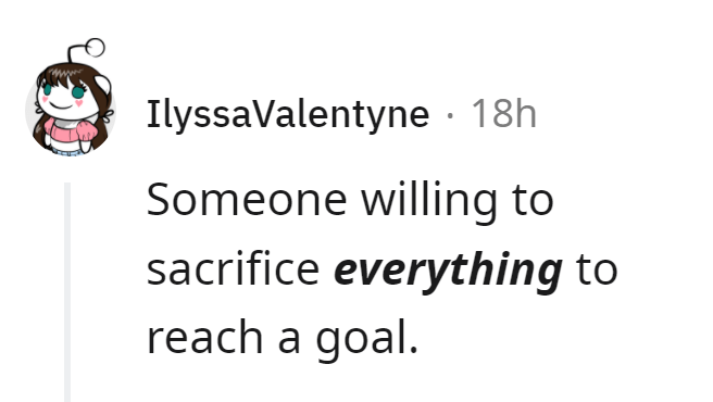 Font - IlyssaValentyne · 18h Someone willing to sacrifice everything to reach a goal.