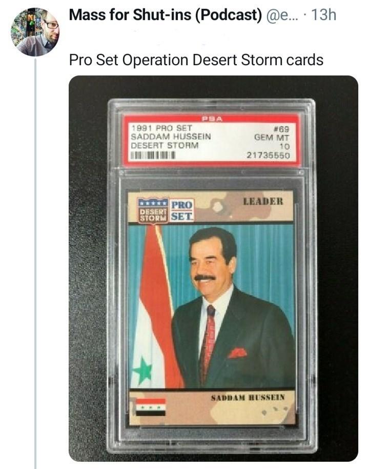 Tie - Mass for Shut-ins (Podcast) @e.. · 13h Pro Set Operation Desert Storm cards PSA 1991 PRO SET SADDAM HUSSEIN DESERT STORM #69 GEM MT 10 21735550 LEADER PRO DESERT STORM SET SADDAM HUSSEIN