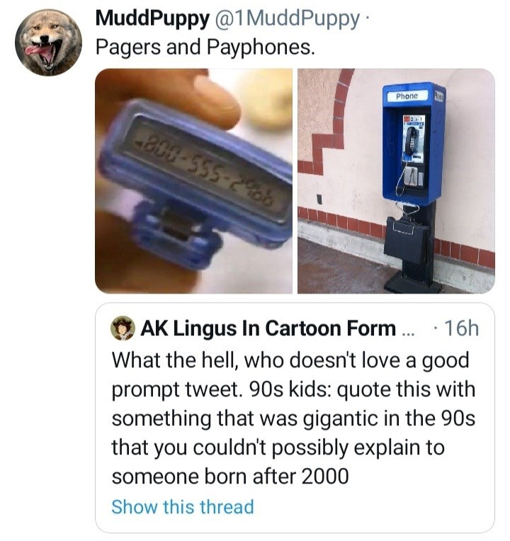 Font - MuddPuppy @1MuddPuppy · Pagers and Payphones. Phone 992-555-908- OAK Lingus In Cartoon Form . · 16 What the hell, who doesn't love a good prompt tweet. 90s kids: quote this with something that was gigantic in the 90s that you couldn't possibly explain to someone born after 2000 Show this thread