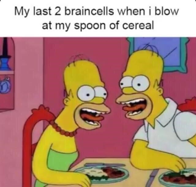 Food - My last 2 braincells when i blow at my spoon of cereal