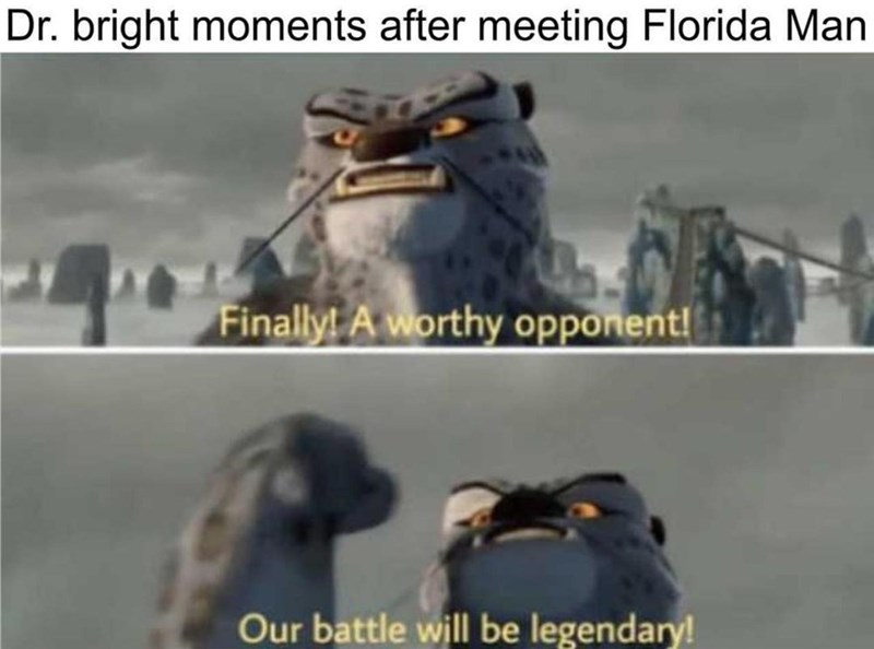 Photograph - Dr. bright moments after meeting Florida Man Finally! A worthy opponent! Our battle will be legendary!