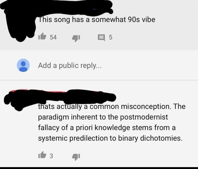 Font - This song has a somewhat 90s vibe 54 Add a public reply... thats actually a common misconception. The paradigm inherent to the postmodernist fallacy of a priori knowledge stems from a systemic predilection to binary dichotomies. 3