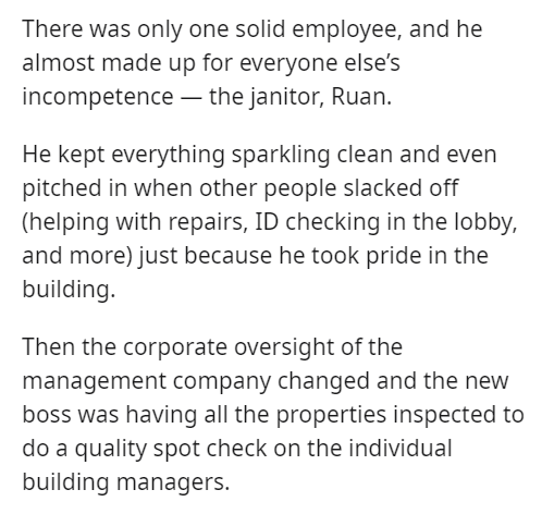 Font - There was only one solid employee, and he almost made up for everyone else's incompetence – the janitor, Ruan. He kept everything sparkling clean and even pitched in when other people slacked off (helping with repairs, ID checking in the lobby, and more) just because he took pride in the building. Then the corporate oversight of the management company changed and the new boss was having all the properties inspected to do a quality spot check on the individual building managers.