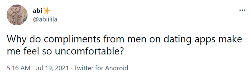 Font - OUF abi @abiilila Why do compliments from men on dating apps make me feel so uncomfortable? 5:16 AM · Jul 19, 2021 · Twitter for Android