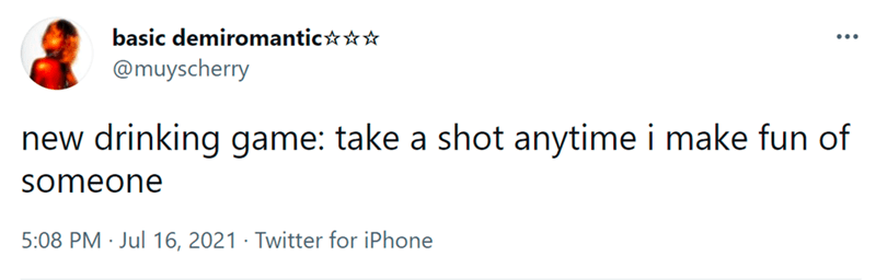 Font - basic demiromantic☆*☆ ... @muyscherry new drinking game: take a shot anytime i make fun of someone 5:08 PM · Jul 16, 2021 · Twitter for iPhone