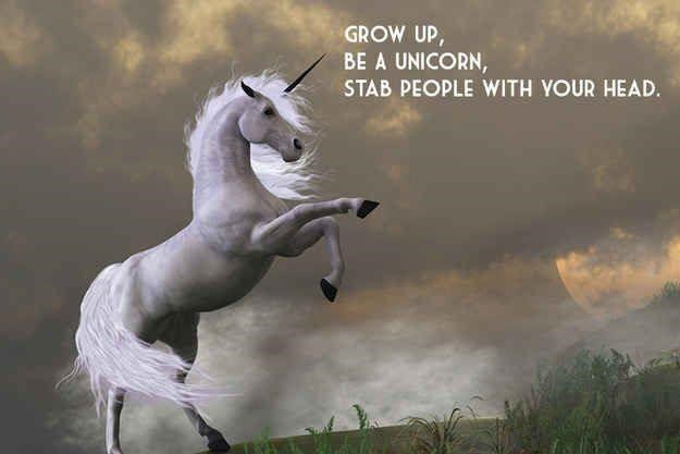 Horse - GROW UP, BE A UNICORN, STAB PEOPLE WITH YOUR HEAD.