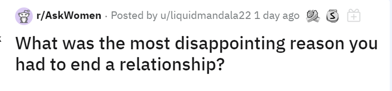 Human body - r/AskWomen - Posted by u/liquidmandala22 1 day ago 2 What was the most disappointing reason you had to end a relationship?