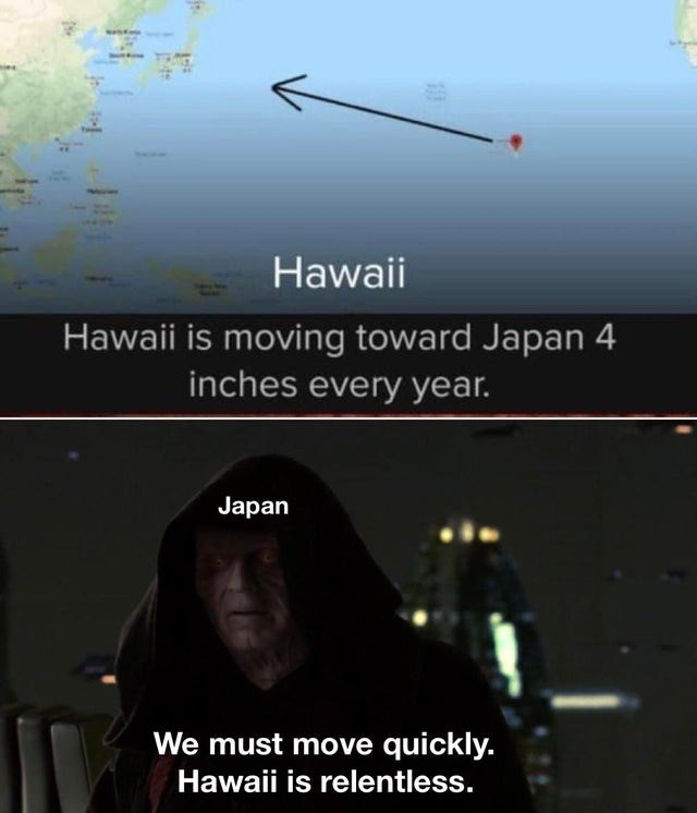 Water - Hawaii Hawaii is moving toward Japan 4 inches every year. Japan We must move quickly. Hawaii is relentless.