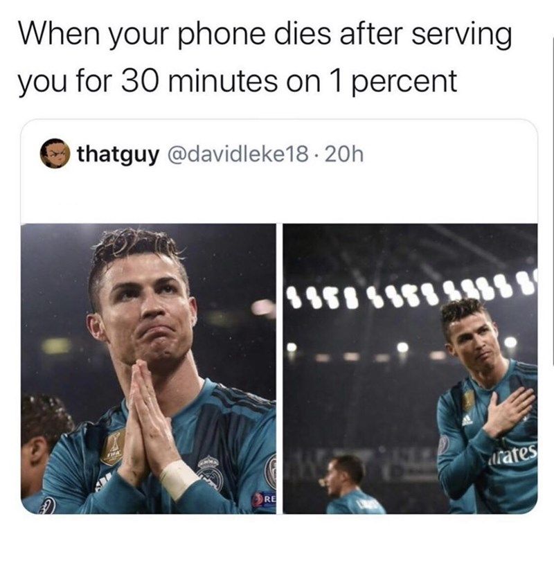 Clothing - When your phone dies after serving you for 30 minutes on 1 percent thatguy @davidleke18 · 20h drates RE