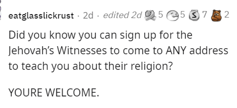 Font - eatglasslickrust - 2d · edited 2d 5 5 (3 7 2 Did you know you can sign up for the Jehovah's Witnesses to come to ANY address to teach you about their religion? YOURE WELCOME.