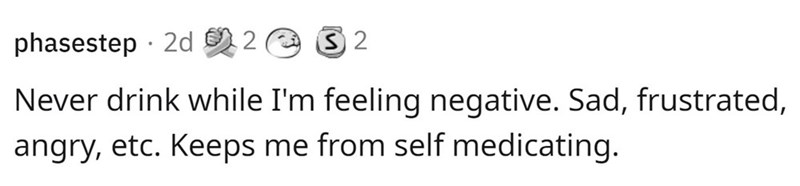 Smile - phasestep · 2d 2 e 3 2 Never drink while I'm feeling negative. Sad, frustrated, angry, etc. Keeps me from self medicating.