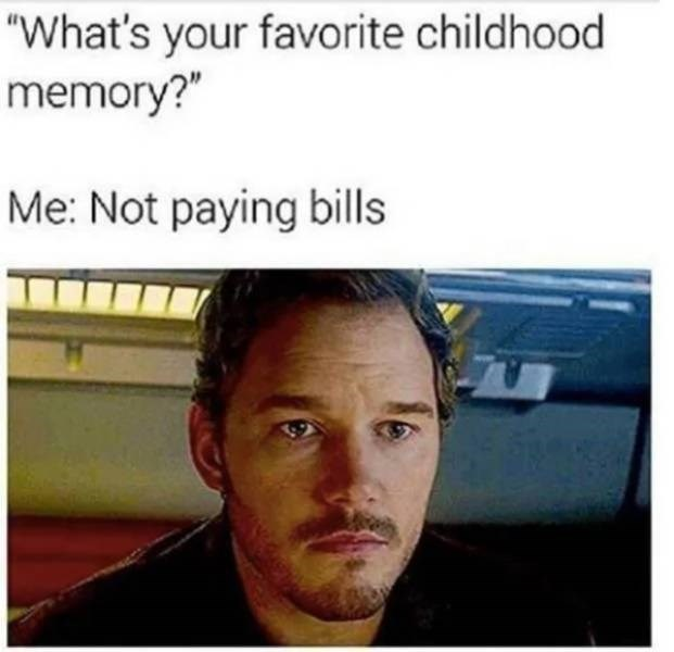 """Forehead - """"What's your favorite childhood memory?"""" Me: Not paying bills"""