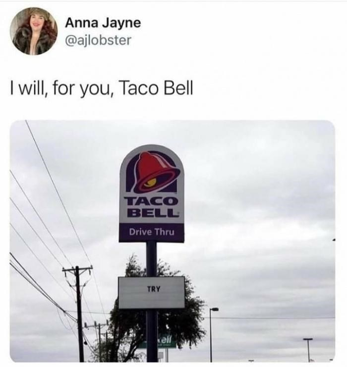 Sky - Anna Jayne @ajlobster I will, for you, Taco Bell TACO BELL Drive Thru TRY vell