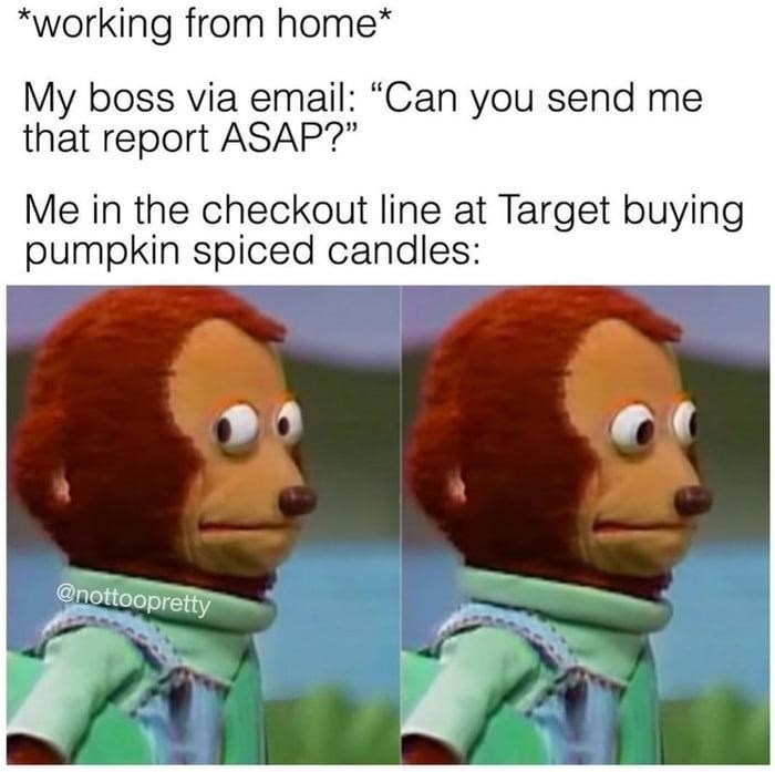 """Cartoon - *working from home* My boss via email: """"Can you send me that report ASAP?"""" Me in the checkout line at Target buying pumpkin spiced candles: @nottoopretty"""