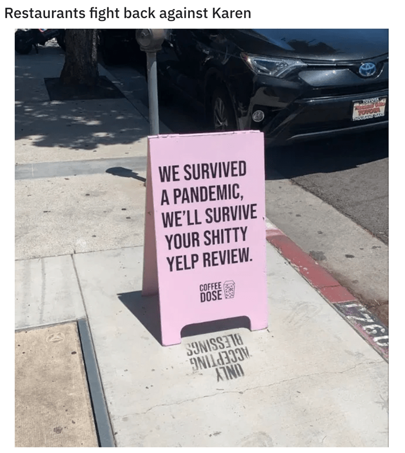 Road surface - Restaurants fight back against Karen TOYOTA TROUSDAND WE SURVIVED A PANDEMIC, WE'LL SURVIVE YOUR SHITTY YELP REVIEW. COFFEE DOSE SINISSI78 ACCEPTING A7N
