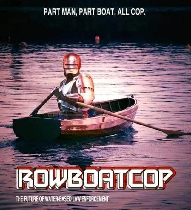 Water - PART MAN, PART BOAT, ALL COP. ROWBOATCOP THE FUTURE OF WATER-BASED LAW ENFORCEMENT
