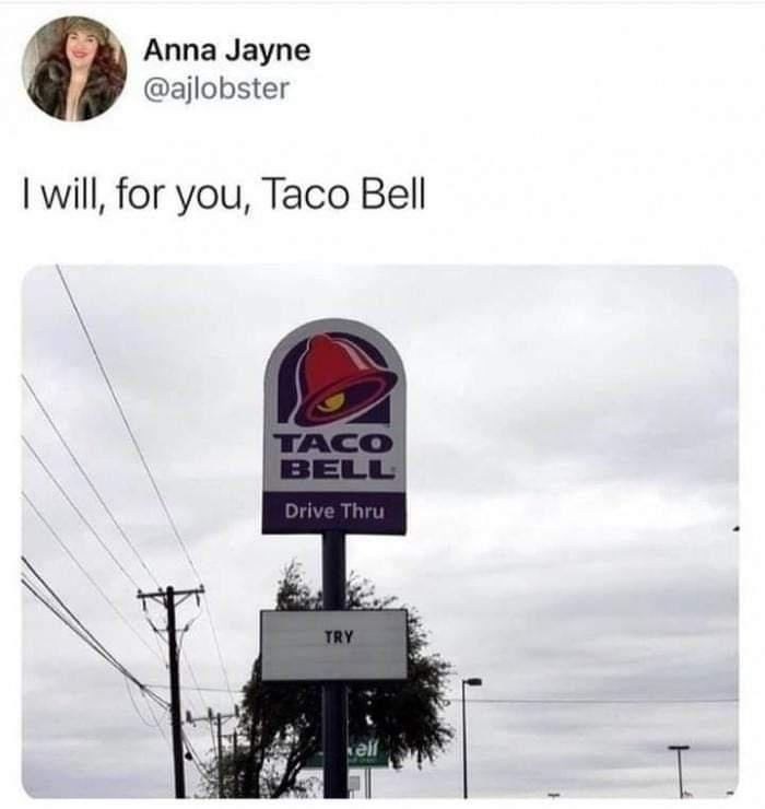 Sky - Anna Jayne @ajlobster I will, for you, Taco Bell TACO BELL Drive Thru TRY