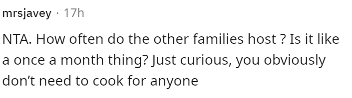 Hair - mrsjavey · 17h NTA. How often do the other families host ? Is it like a once a month thing? Just curious, you obviously don't need to cook for anyone